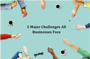 5 Major Challenges All Businesses Face